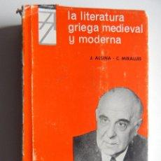 Libros: LA LITERATURA GRIEGA MEDIEVAL Y MODERNA - JOSÉ ALSINA Y CARLOS MIRALLES - 1966 1ª EDICIÓN. Lote 74931695