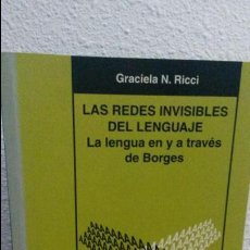 Libros: LAS REDES INVISIBLES DEL LENGUAJE. LA LENGUA EN Y A TRAVES DE BORGES. GRACIELA N. RICCI. ALFAR 2002.. Lote 75158691