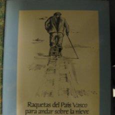 Libros: RAQUETAS DEL PAÍS VASCO PARA ANDAR SOBRE LA NIEVE- EUSKAL HERRIAN ERABILI DIREN ELUR-OINETAKOAK. . Lote 76177291