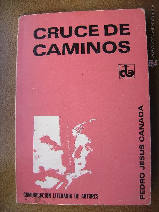 CRUCE DE CAMINOS POR PEDRO JESUS CAÑADA, FIRMADO POR EL AUTOR MIRAR FOTOS. (Libros sin clasificar)