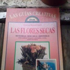 Libros: LAS FLORES SECAS LAS GUÍAS CREATIVAS. Lote 78294369