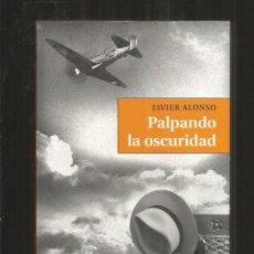 Libros: PALPANDO LA OSCURIDAD - ALONSO, JAVIER. Lote 79251042