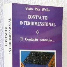 Libros: PAZ WELLS, SIXTO: CONTACTO INTERDIMENSIONAL [DEDICADO Y FIRMADO POR EL AUTOR] (CB). Lote 80387349