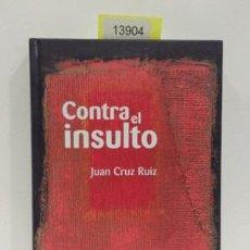 Libros: CONTRA EL INSULTO - CRUZ RUIZ, JUAN. Lote 81798247