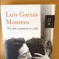 Libros: NO ME CUENTES TU VIDA - LUIS GARCIA MONTERO -. Lote 82941408