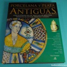 Libros: PORCELANA Y PLATA ANTIGUAS. GUÍA ILUSTRADA PARA IDENTIFICAR ESTILOS, DETALLES Y DISEÑO. TIM FORREST. Lote 83164807