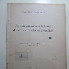 Libros: UNA SISTEMATIZACION DE LA HISTORIA DE LOS DESCUBRIMIENTOS GEOGRAFICOS - FLORENTINO PEREZ. Lote 83969480