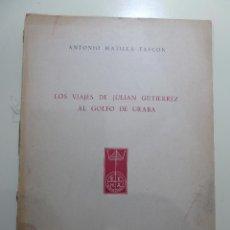 Libros: LOS VIAJES DE JULIAN GUTIERREZ AL GOLFO DE URABA - ANTONIO MATILLA TASCON. Lote 84003144