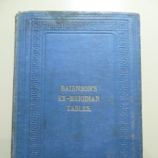 Libros: BAIRNSON'S EXMERIDIAN TABLES: BEING THE SHORTEST METHOD YET OFFERED TO THE PUBLIC. Lote 84031460