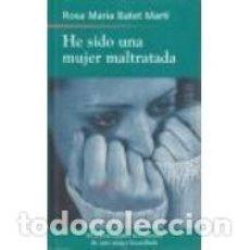 Libros: HE SIDO UNA MUJER MALTRATADA - BATET MARTÍ,ROSA MARÍA. Lote 84160544
