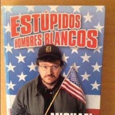 Libros: ESTÚPIDOS HOMBRES BLANCOS - MICHAEL MOORE -. Lote 86006404