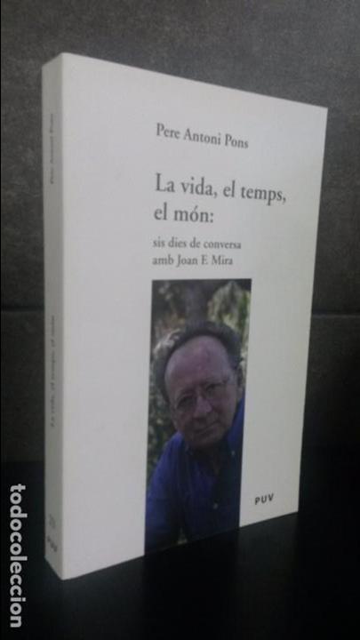 LA VIDA, EL TEMPS, EL MON: SIS DIES DE CONVERSA AMB JOAN F. MIRA. PERE ANTONI PONS. 2009 CATALAN. (Libros sin clasificar)