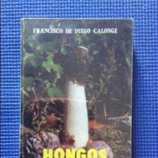 Libros: HONGOS DE NUESTROS CAMPOS Y BOSQUES FRANCISCO DE DIEGO CALONGE. Lote 87023528