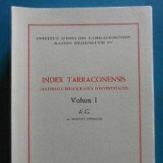 Libros: INDEX TARRACONENSIS. VOLUM I A-G. 1984 AMADEU J. SOBERANAS. MATERIALS BIBLIOGRAFICS D'INVESTIGACIO. Lote 87454040