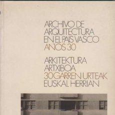 Libros: ARCHIVO DE ARQUITECTURA EN EL PAÍS VASCO AÑOS 30 / ARKITEKTURA ARTXIBOA 30 GARREN URTEAK EUSKAL HER. Lote 88222608