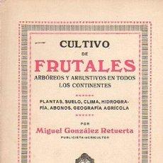 Livres: CULTIVO DE FRUTALES ARBÓREOS Y ARBUSTIVOS EN TODOS LOS CONTINENTES - GONZÁLEZ RETUERTA, MIGUEL. Lote 88241390