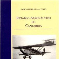 Libros: RETABLO AERONÁUTICO DE CANTABRIA - HERRERA ALONSO, EMILIO. Lote 88308211