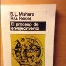 Libros: EL PROCESO DE ENVEJECIMIENTO (B.L. MISHARA - R.G. RIEDEL). Lote 88361480