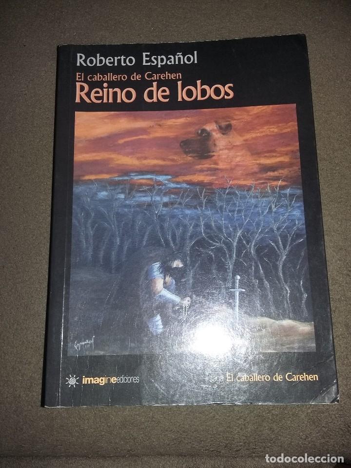 REINO DE LOBOS. EL CABALLERO DE CAREHEN - DEDICADO. ROBERTO ESPAÑOL REF. 178 (Libros sin clasificar)