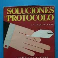 Libros: SOLUCIONES AL PROTOCOLO. LIZCANO DE LA ROSA. ETIQUETA SOCIAL CONGRESOS HOSTELERIA CEREMONIAL PUBLICO. Lote 90752555