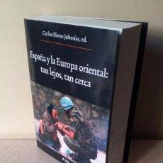 Libros: CARLOS FLORES JUBERIAS, ED - ESPAÑA Y LA EUROPA ORIENTAL: TAN LEJOS, TAN CERCA - 2009. Lote 92085195