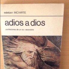 Libros: ADIOS A DIOS. CONFESIONES DE UN EX-SACERDOTE (ESTEBAN INCIARTE). Lote 93679575