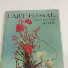 Libros: L'ART FLORAL DANS VOTRE MAISIN. Lote 95117922