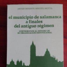 Libros: EL MUNICIPIO DE SALAMANCA A FINALES DEL ANTIGUO RÉGIMEN JAVIER INFANTE MIGUEL MOTTA 1984. Lote 95335847