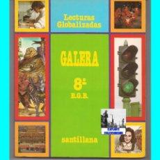 Libros: GALERA 8 º SEXTO EGB E.G.B. - LECTURAS GLOBALIZADAS - SANTILLANA - 1988 - EXCELENTE ESTADO. Lote 95488275