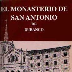 Libros: EL MONASTERIO DE SAN ANTONIO DE DURANGO. - RODRÍGUEZ CONDADO, EUGENIO. Lote 95661286