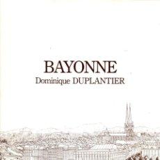 Libros: BAYONNE - DUPLANTIER, DOMINIQUE. Lote 95661294