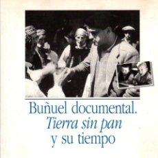 Libros: BUÑUEL DOCUMENTAL. TIERRA SIN PAN Y SU TIEMPO - IBARZ, MERCÈ. Lote 95661302