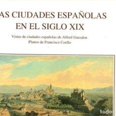 Libros: LAS CIUDADES ESPAÑOLAS EN EL SIGLO XIX. VISTAS DE CIUDADES ESPAÑOLAS DE ALFRED GUESDON, PLANOS DE FR. Lote 95661326