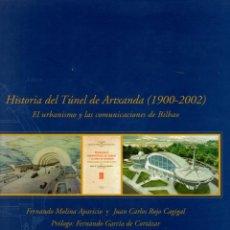 Libros: HISTORIA DEL TÚNEL DE ARTXANDA 1900-2002. EL URBANISMO Y LAS COMUNICACIONES DE BILBAO - MOLINA APARI. Lote 95661362
