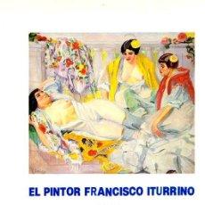 Libros: EL PINTOR FRANCISCO ITURRINO - NO CONSTA AUTOR. Lote 95661438