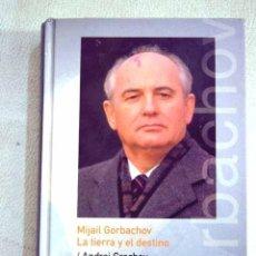 Libros: MIJAÍL GORBACHOV: LA TIERRA Y EL DESTINO. Lote 95718138