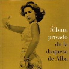 Libros: ÁLBUM PRIVADO DE LA DUQUESA DE ALBA - CALLEJA GONZÁLEZ, CONCEPCIÓN. Lote 95789216