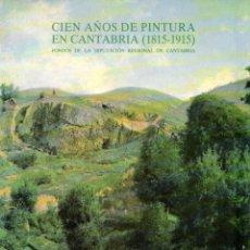 Libros: CIEN AÑOS DE PINTURA EN CANTABRIA (1815-1915). FONDOS DE LA DIPUTACIÓN REGIONAL DE CANTABRIA - NO CO. Lote 95789454