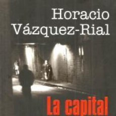 Libros: LA CAPITAL DEL OLVIDO – HORACIO VÁZQUEZ-RIAL. ALIANZA EDITORIAL. Lote 95850755