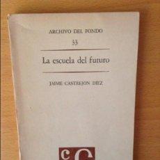 Libros: LA ESCUELA DEL FUTURO - JAIME CASTREJON DIEZ - FONDO DE CULTURA ECONOMICA - 1A EDICION. Lote 96677239