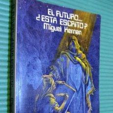 Libros: ¿ EL FUTURO ESTÁ ESCRITO ? - MIGUEL HERNÁN - DEDICADO POR EL AUTOR-DETERMINISMO-ESOTERISMO-UFOLOGIA. Lote 96745703
