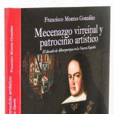 Libros: MONTES, FRANCISCO: MECENAZGO VIRREINAL Y PATROCINIO ARTÍSTICO. EL DUCADO DE ALBURQUERQUE (CB). Lote 96854487
