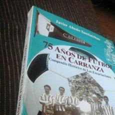 Libros: 75 AÑOS DE FUTBOL EN CARRANZA.JAVIER AHEDO SANTISTEBAN. Lote 97296200