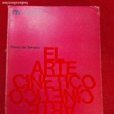 Libros: EL ARTE CINÉTICO - ELENA DE BÉRTOLA - EDICIONES NUEVA VISIÓN - BUENOS AIRES - 1973 -. Lote 97571447