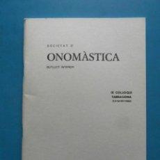 Libros: SOCIETAT D'ONOMASTICA. BUTLLETI INTERIOR. IX COL·LOQUI TARRAGONA. SETEMBRE 1984. Lote 98243255