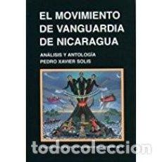 Libros: EL MOVIMIENTO DE VANGUARDIA DE NICARAGUA. ANALISIS Y ANTOLOGIA. (DE PEDRO XAVIER SOLIS). Lote 98245423