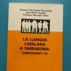 Libros: LA LLENGUA CATALANA A TARRAGONA: CONEIXEMENT I US. FRANCESC HERNANDEZ, JOAN MARTI.COLUMNA 1992. Lote 98245679