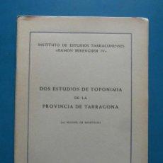 Libros: DOS ESTUDIOS DE TOPONIMIA DE LA PROVINCIA DE TARRAGONA. MANUEL DE MONTOLIU. 1953. Lote 98246019