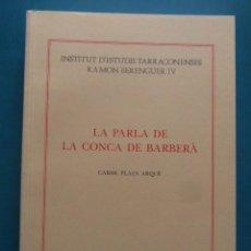 Libros: LA PARLA DE LA CONCA DE BARBERA. CARME PLAZA ARQUE. DIPUTACIO DE TARRAGONA 1996. Lote 98247479
