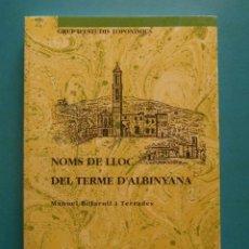 Libros: NOMS DE LLOC DEL TERME D'ALBINYANA. GRUP D'ESTUDIS TOPONIMICS. MANUEL BOFARULL. VOL. 1. 1000 EX.. Lote 98247903